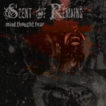 mindthoughtfear 150x150 Scent Of Remains – Mind. Thought. Fear