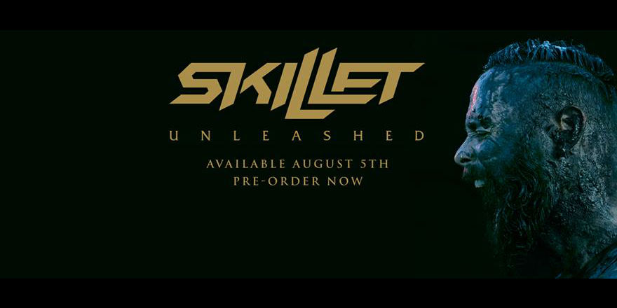 SKILLET UNLEASHED AUGUST 5th - Your Online Magazine for Hard