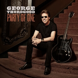GeoThoro_PartyofOne_CVR_RGB2 George Thorogood on his Solo CD, Party of One - When You Sit Down Alone with that Acoustic Guitar You Better Deliver!