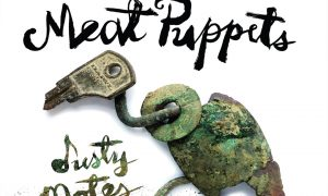 The Meat Puppets Unveil their 'Dusty Notes'